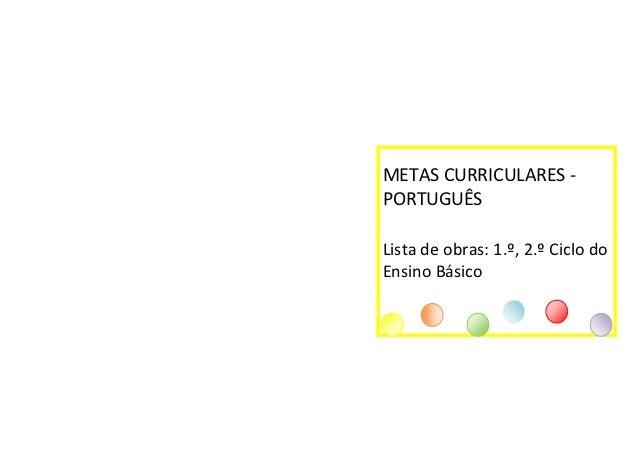 METAS CURRICULARES -PORTUGUÊSLista de obras: 1.º, 2.º Ciclo doEnsino Básico