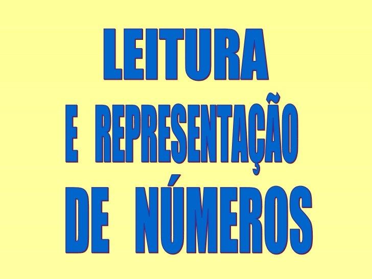 LEITURA E  REPRESENTAÇÃO DE  NÚMEROS
