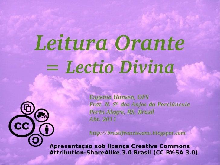 Leitura Orante = Lectio Divina Eugenio Hansen, OFS Frat. N. Sª dos Anjos da Porciúncula Porto Alegre, RS, Brasil Abr. 2011...