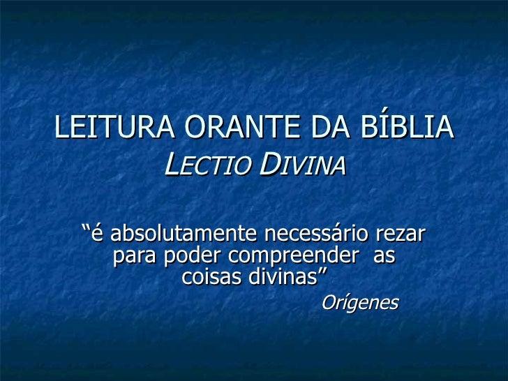 """LEITURA ORANTE DA BÍBLIA L ECTIO  D IVINA """"é absolutamente necessário rezar para poder compreender  as coisas divinas"""" Orí..."""
