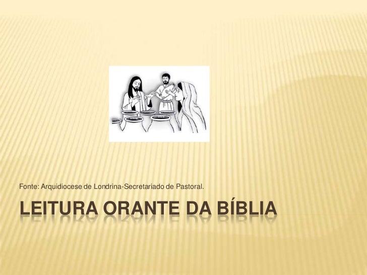 Fonte: Arquidiocese de Londrina-Secretariado de Pastoral.LEITURA ORANTE DA BÍBLIA