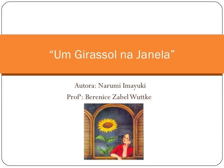 "Autora: Narumi Imayuki Profª: Berenice Zabel Wuttke  "" Um Girassol na Janela"""