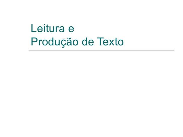 Leitura e  Produção de Texto