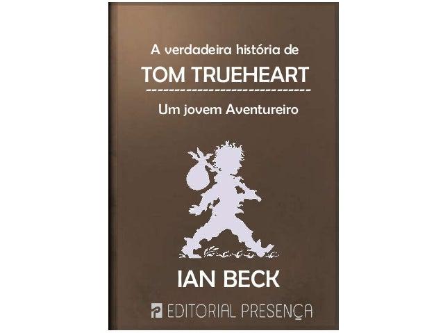 A verdadeira história de TOM TRUEHEART ----------------------------- Um jovem Aventureiro IAN BECK