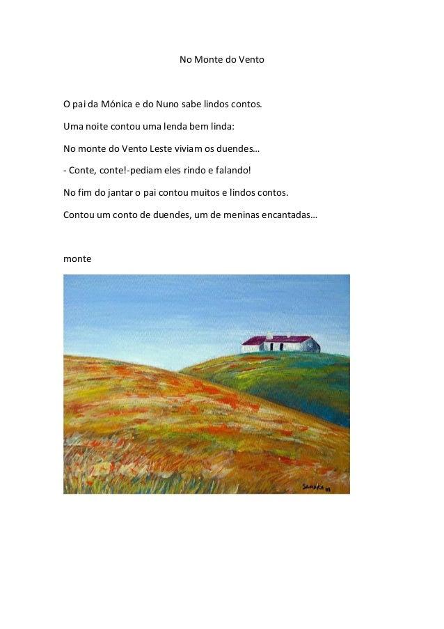 No Monte do Vento  O pai da Mónica e do Nuno sabe lindos contos. Uma noite contou uma lenda bem linda: No monte do Vento L...