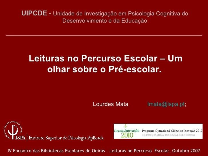 UIPCDE  -  Unidade de Investigação em Psicologia Cognitiva do Desenvolvimento e da Educação Leituras no Percurso Escolar –...