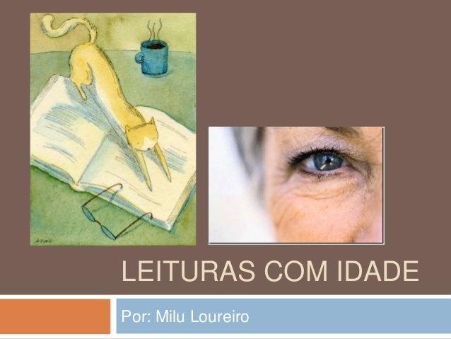 LEITURAS COM IDADE Por: Milu Loureiro