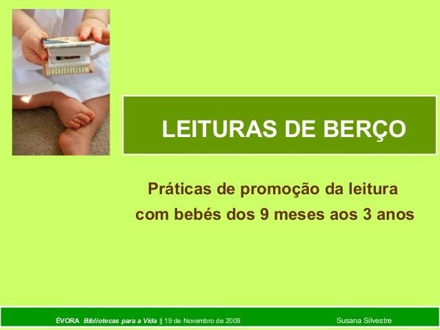 ÉVORA Bibliotecas para a Vida || 19 de Novembro de 2009 Susana Silvestre LEITURAS DE BERÇO Práticas de promoção da leitura...