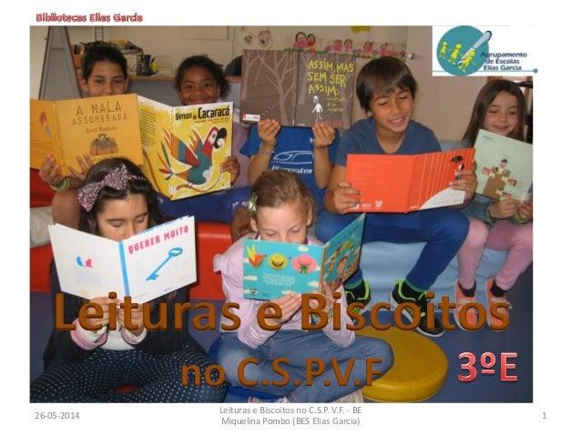 26-05-2014 1 Leituras e Biscoitos no C.S.P. V.F. - BE Miquelina Pombo (BES Elias Garcia) Leituras e Biscoitos no C.S.P.V.F