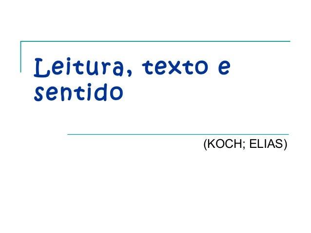 Leitura, texto e sentido (KOCH; ELIAS)