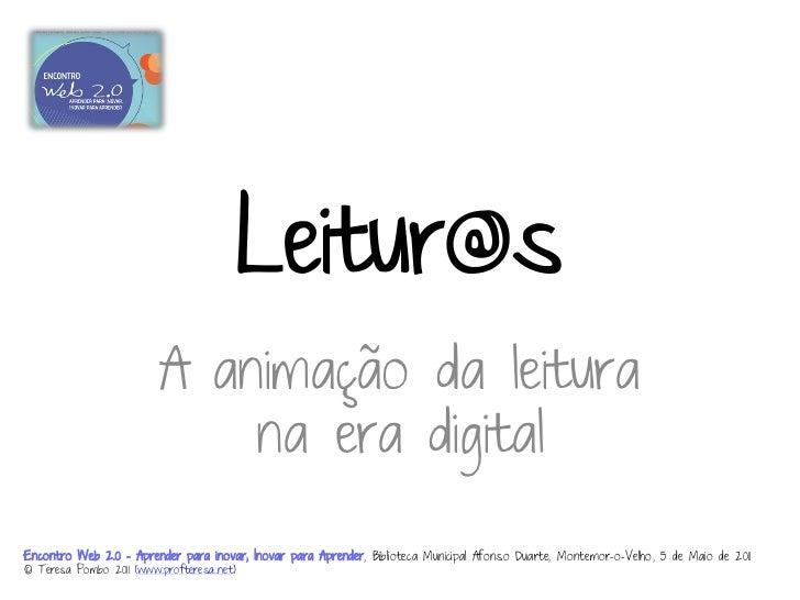 Leitur@s                          A animação da leitura                              na era digitalEncontro Web 2.0 – Apre...