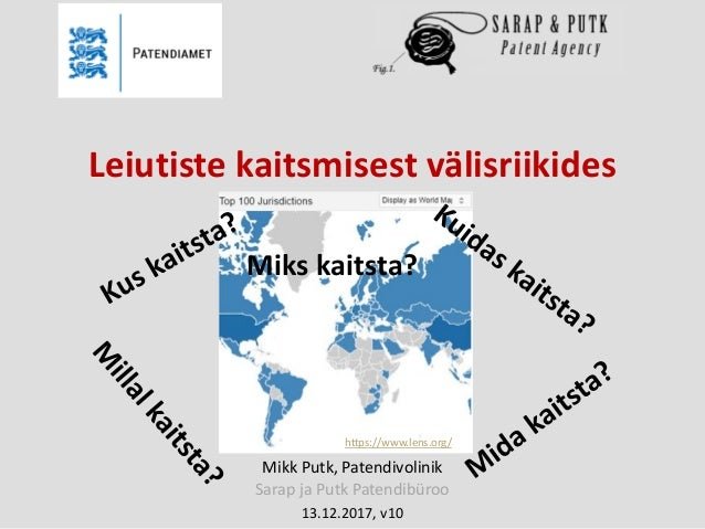 https://www.lens.org/ Mikk Putk, Patendivolinik Sarap ja Putk Patendibüroo 13.12.2017, v10 Leiutiste kaitsmisest välisriik...