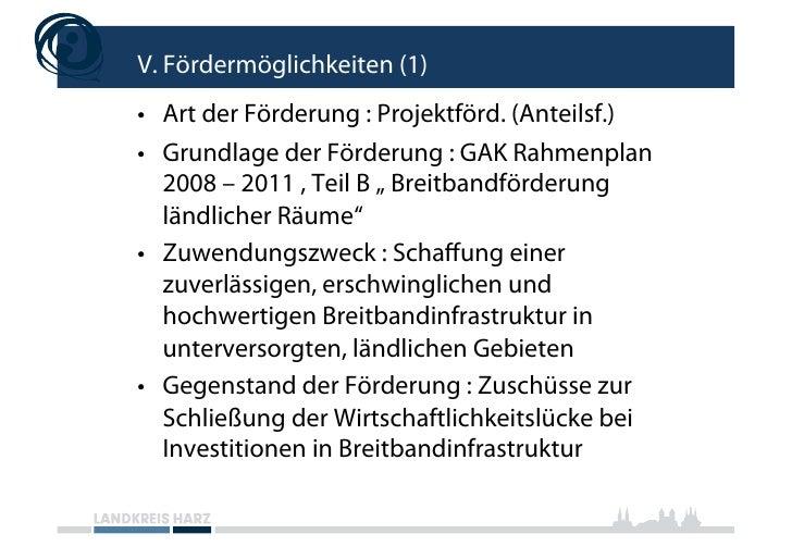 V. Fördermöglichkeiten (1) • Art der Förderung : Projektförd. (Anteilsf.) • Grundlage der Förderung : GAK Rahmenplan    ...