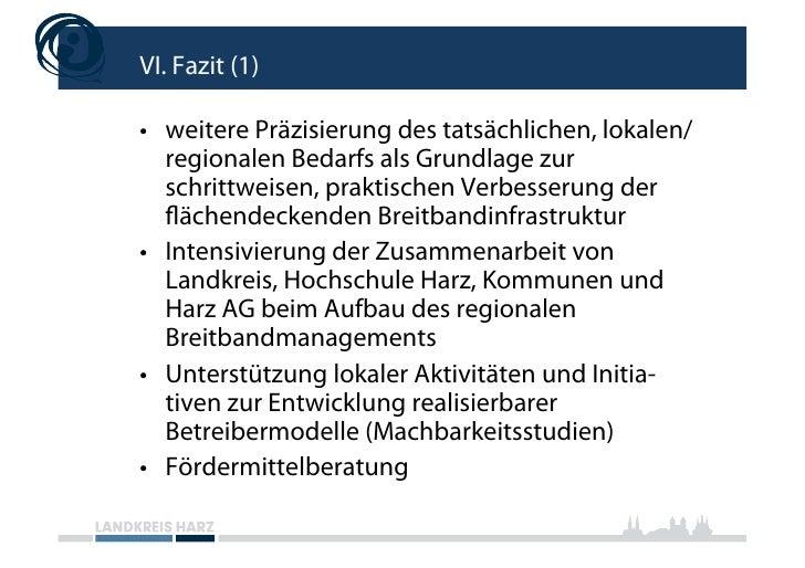 VI. Fazit (1)  • weitere Präzisierung des tatsächlichen, lokalen/    regionalen Bedarfs als Grundlage zur    schrittweise...