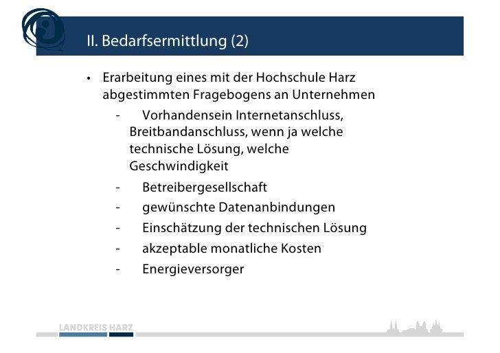 II. Bedarfsermittlung (2)  • Erarbeitung eines mit der Hochschule Harz    abgestimmten Fragebogens an Unternehmen      - ...
