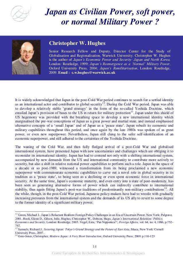14 Centre Européen de Recherches Internationales & Stratégiques Japan as Civilian Power, soft power, or normal Military Po...