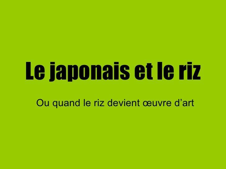 Le japonais et le riz Ou quand le riz devient œuvre d'art