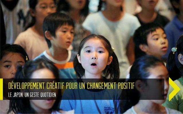 Développement créatif pour un changement positifLe Japon, un geste quotidien