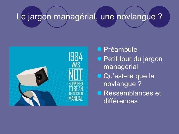 Le jargon managérial, une novlangue ? <ul><li>Préambule </li></ul><ul><li>Petit tour du jargon managérial </li></ul><ul><l...