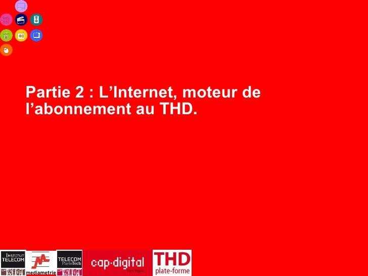 Partie 2 : L'Internet, moteur del'abonnement au THD.                     13