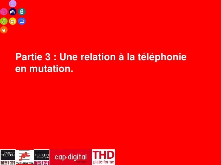 Partie 3 : Une relation à la téléphonieen mutation.                     22