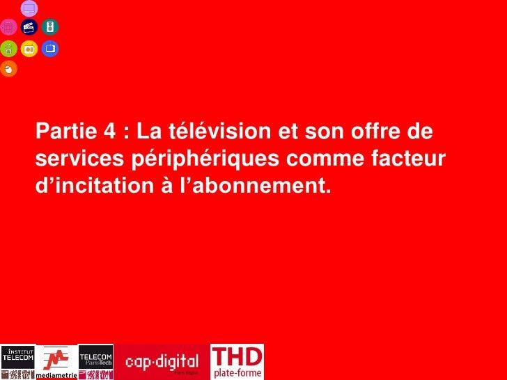 Partie 4 : La télévision et son offre deservices périphériques comme facteurd'incitation à l'abonnement.                  ...