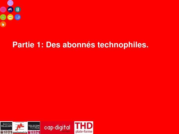 Partie 1: Des abonnés technophiles.                   4