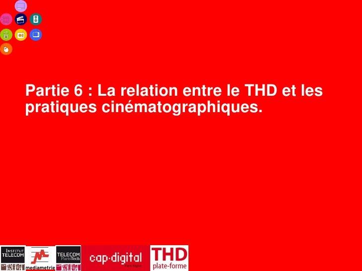 Partie 6 : La relation entre le THD et lespratiques cinématographiques.                     40