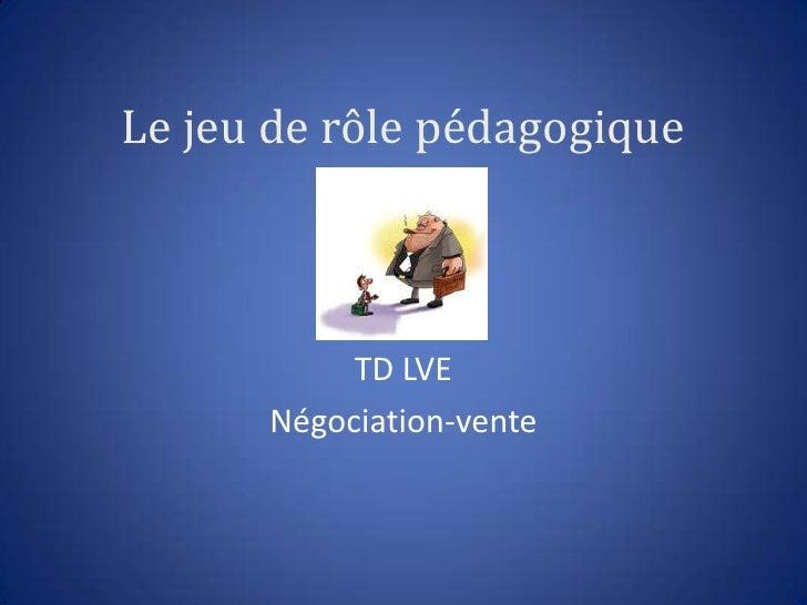 TD LVE<br />Négociation-vente<br />Le jeu de rôle pédagogique<br />