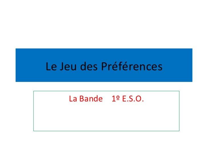 Le Jeu des Préférences La Bande  1º E.S.O.