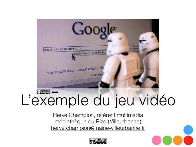Hervé Champion, référent multimédiamédiathèque du Rize (Villeurbanne)herve.champion@mairie-villeurbanne.frL'exemple du jeu...