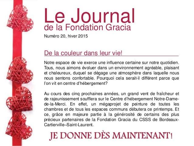 Le Journalde la Fondation Gracia Numéro 20, hiver 2015 De la couleur dans leur vie! Notre espace de vie exerce une influen...