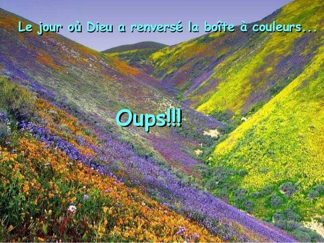Le jour où Dieu a renversé la boîte à couleurs...Le jour où Dieu a renversé la boîte à couleurs... OupsOups!!!!!!