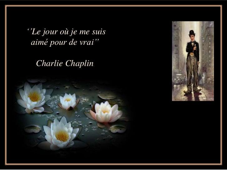 """""""""""Le jour où je me suis  aimé pour de vrai""""""""  Charlie Chaplin"""