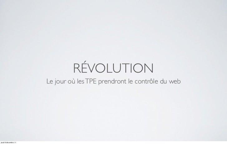 RÉVOLUTION                      Le jour où les TPE prendront le contrôle du webjeudi 8 décembre 11