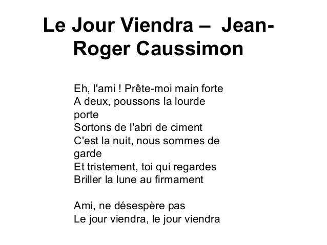 Le Jour Viendra – Jean-  Roger Caussimon  Eh, l'ami ! Prête-moi main forte  A deux, poussons la lourde  porte  Sortons de ...