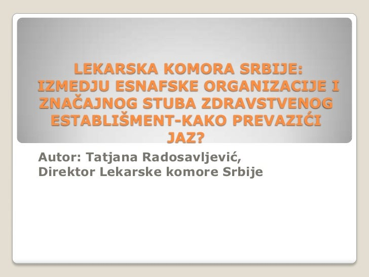 LEKARSKA KOMORA SRBIJE:IZMEDJU ESNAFSKE ORGANIZACIJE IZNAĈAJNOG STUBA ZDRAVSTVENOG  ESTABLIŠMENT-KAKO PREVAZIĆI           ...