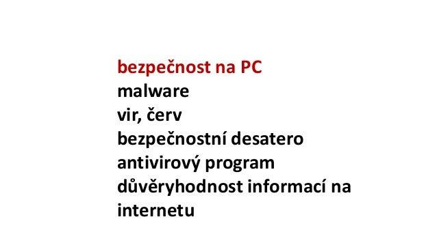 bezpečnost na PC malware vir, červ bezpečnostní desatero antivirový program důvěryhodnost informací na internetu