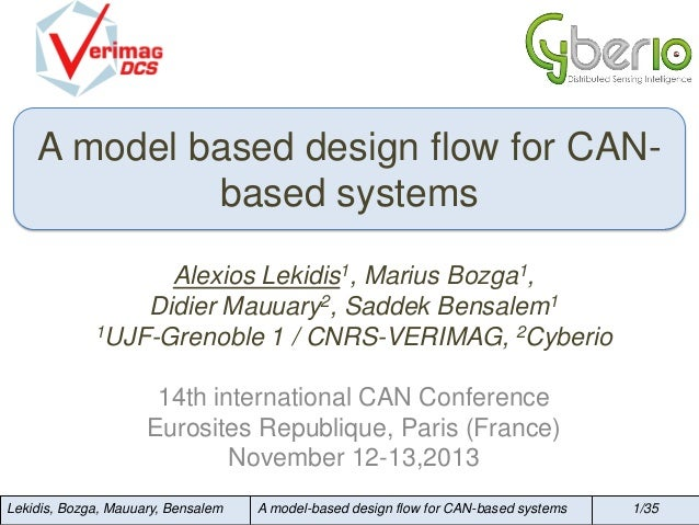 A model based design flow for CANbased systems Alexios Lekidis1, Marius Bozga1, Didier Mauuary2, Saddek Bensalem1 1UJF-Gre...