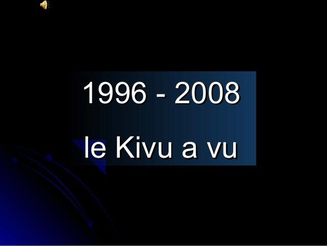 1996 - 2008 le Kivu a vu