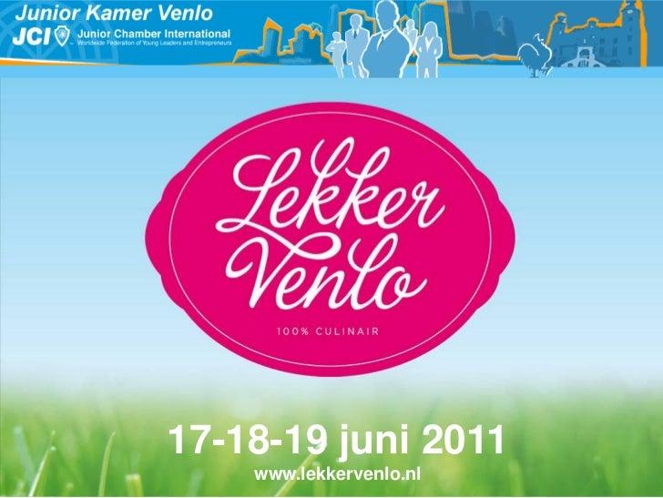 17-18-19 juni 2011    www.lekkervenlo.nl
