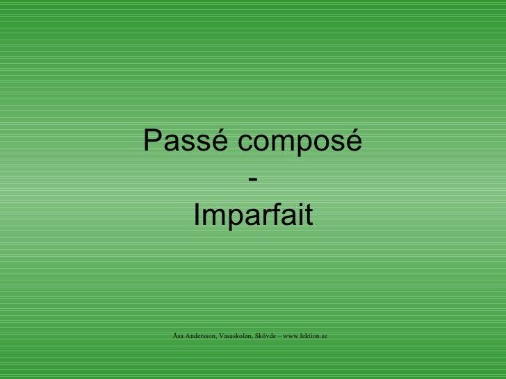 Passé composé - Imparfait Åsa Andersson, Vasaskolan, Skövde – www.lektion.se
