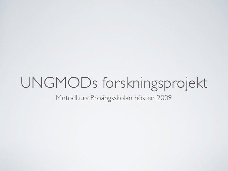 UNGMODs forskningsprojekt     Metodkurs Broängsskolan hösten 2009