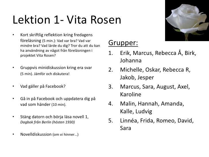 Lektion 1- Vita Rosen<br />Kort skriftlig reflektion kring fredagens föreläsning (5 min.): Vad var bra? Vad var mindre bra...
