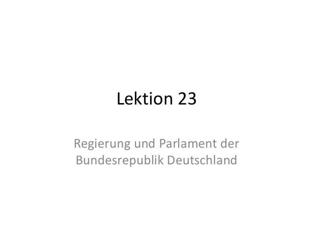Lektion 23 Regierung und Parlament der Bundesrepublik Deutschland