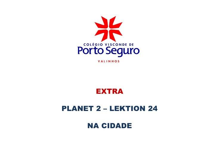 EXTRAPLANET 2 – LEKTION 24     NA CIDADE