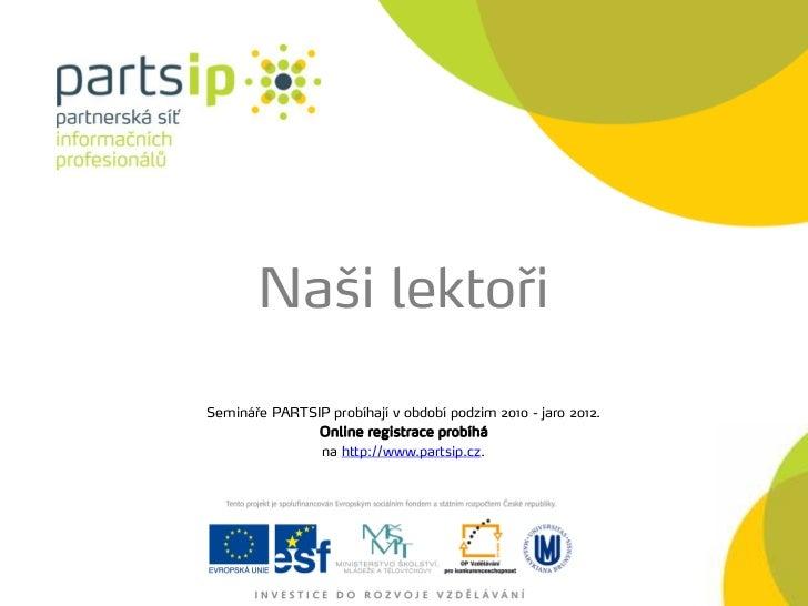 Naši lektořiSemináře PARTSIP probíhají v období podzim 2010 - jaro 2012.               Online registrace probíhá          ...