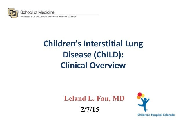 Children's Interstitial Lung Disease (ChILD): Clinical Overview Leland L. Fan, MD 2/7/15