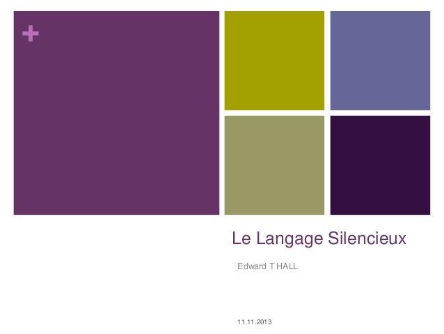 + Le Langage Silencieux Edward T HALL 11.11.2013
