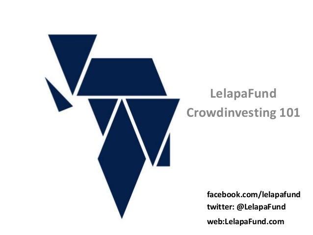 LelapaFund Crowdinvesting 101 twitter: @LelapaFund web:LelapaFund.com facebook.com/lelapafund